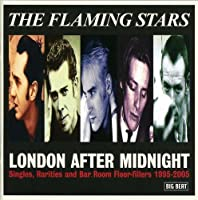 London After Midnight: Singles, Rarities & Bar Room Floor-Fillers 1995-2005 by Flaming Stars (2006-05-07)