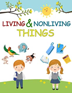 Living Things and Nonliving Things: First Step Nonfiction to choose between Living or Nonliving things, Compare and Contra...