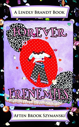 Book: Forever Frenemies (Lindly Brandt Book 3) by Aften Brook Szymanski