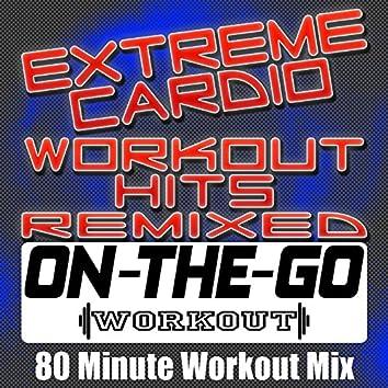 Extreme Cardio Workout Hits Remixed - 80 Minute Workout Mix