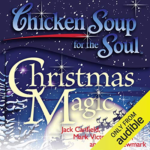Chicken Soup for the Soul: Christmas Magic: 101 Holiday Tales of Inspiration, Love, and Wonder cover art
