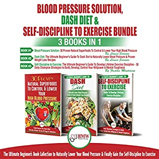 Blood Pressure Solution, Dash Diet & Self-Discipline To Exercise - 3 Books in 1 Bundle: The Ultimate Beginner's Book Collection To Naturally Lower Your Blood Pressure & Learn Exercise Discipline cover art