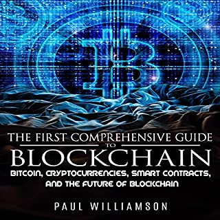 The First Comprehensive Guide to Blockchain     Bitcoin, Cryptocurrencies, Smart Contracts, and the Future of Bitcoin              By:                                                                                                                                 Paul Williamson                               Narrated by:                                                                                                                                 Rob Welborn                      Length: 1 hr and 4 mins     9 ratings     Overall 4.7