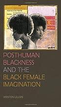 Posthuman Blackness and the Black Female Imagination