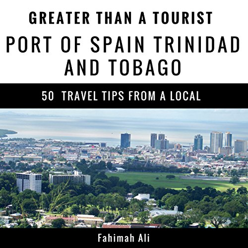 Greater Than a Tourist - Port of Spain Trinidad and Tobago: 50 Travel Tips from a Local audiobook cover art