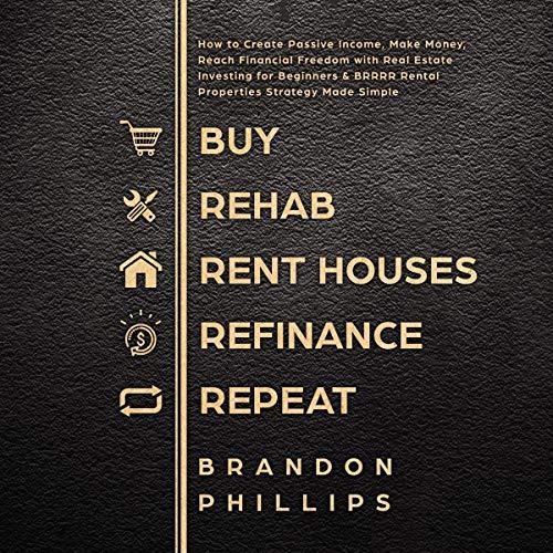 Couverture de Buy, Rehab, Rent Houses, Refinance, Repeat