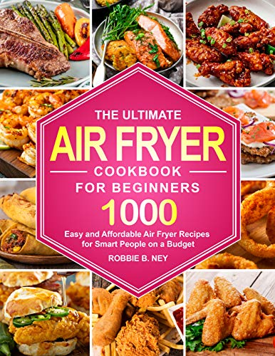 The Ultimate Air Fryer Cookbook For Beginners: 1000 Easy and Affordable Air Fryer Recipes for Smart People on a Budget (English Edition)