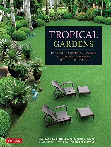 Tropical Gardens: 42 Dream Gardens by Leading Landscape Designers
