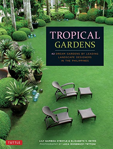 Tropical Gardens: 42 Dream Gardens by Leading Landscape Designers