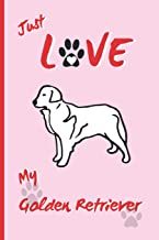 Just Love My Golden Retriever: BLANK LINED DOG JOURNAL. Keep Track of Your Dog's Life: Record Veterinarians Visits, Track ...