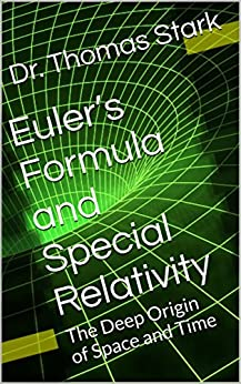 Euler's Formula and Special Relativity: The Deep Origin of Space and Time (The Truth Series Book 1) by [Dr. Thomas Stark]