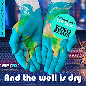 And the Well Is Dry [118 Bpm Kingremix] (feat. Mindbender)