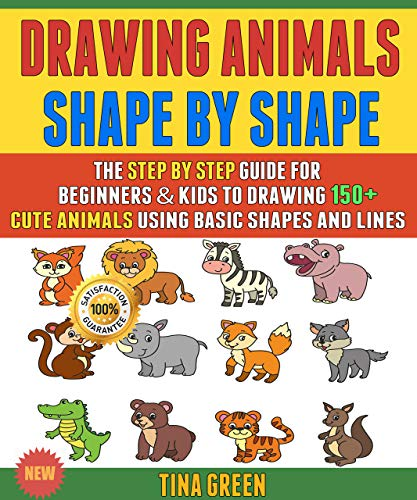 Drawing Animals Shape By Shape: The Step By Step Guide For Beginners & Kids To Drawing 150+ Cute Animals Using Basic Shapes And Lines (Box Set). (English Edition)