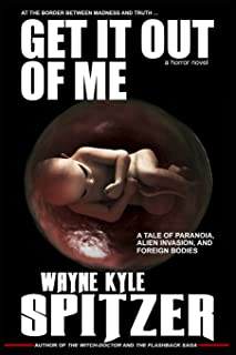 Get It Out of Me - A Horror Novel: At the Border Between Madness and Truth ... a Tale of Paranoia, Alien Invasion, and For...