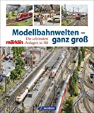 Modellbahnwelten - ganz groß. Die schönsten Märklin-Anlagen in H0. Der große Modelleisenbahn Bildband für die Anlagenplanung. Inkl. Modellbahn-Tipps. Für echte Modellbau-Fans.