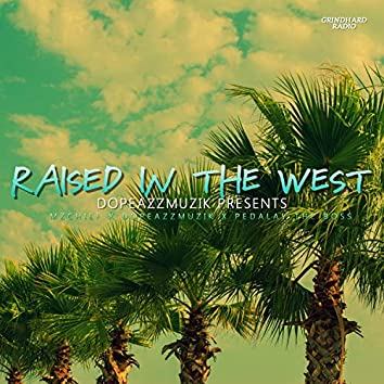 Raised in Da West (feat. Mz Chief & Pedalay Da Boss)