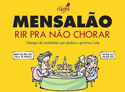 Mensalão - Rir pra não chorar (Humor da Era Lula Livro 2)