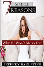 Seven Simple Reasons; Why He Won't Marry You!
