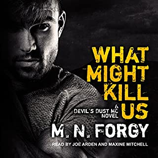 What Might Kill Us     The Devil's Dust, Book 5              Written by:                                                                                                                                 M. N. Forgy                               Narrated by:                                                                                                                                 Joe Arden,                                                                                        Maxine Mitchell                      Length: 6 hrs and 58 mins     Not rated yet     Overall 0.0