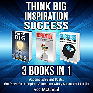 Think Big: Inspiration: Success: 3 Books in 1     Accomplish Giant Goals, Get Powerfully Inspired & Become Wildly Successful in Life              By:                                                                                                                                 Ace McCloud                               Narrated by:                                                                                                                                 Joshua Mackey                      Length: 6 hrs and 37 mins     3 ratings     Overall 5.0