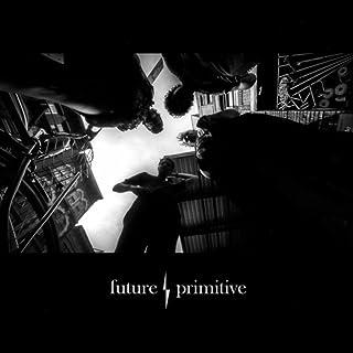 Future / Primitive