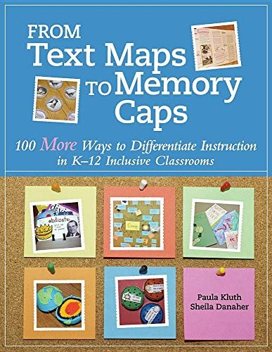 From Text Maps to Memory Caps 100 More Ways to Differentiate Instruction in K 12 Inclusive Classrooms product image