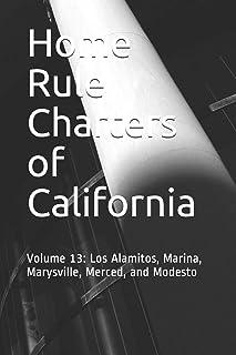 Home Rule Charters of California: Volume 13: Los Alamitos, Marina, Marysville, Merced, and Modesto