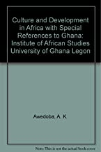 Culture and Development in Africa with Special References to Ghana: Institute of African Studies University of Ghana Legon