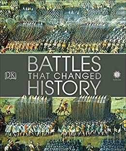 Battles That Changed History: Epic Conflicts Explored and Explained by [DK, Smithsonian Institution]
