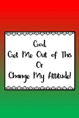 God, Get Me Out of This or Change My Attitude!: Red & Green Daily Prayer Journal Paperback