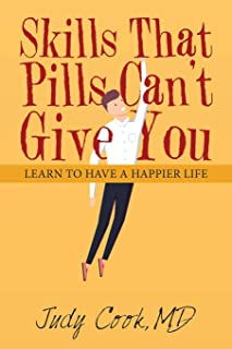 Skills That Pills Can't Give You: Learn to Have a Happier Life