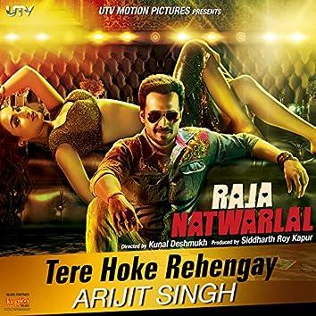 "Tere Hoke Rehengay (From ""Raja Natwarlal"") - Single"