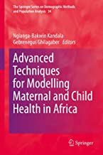 Advanced Techniques for Modelling Maternal and Child Health in Africa (The Springer Series on Demographic Methods and Population Analysis Book 34)