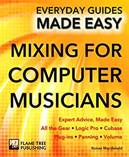 Mixing for Computer Musicians: Expert Advice, Made Easy (Everyday Guides Made Easy) by [Ronan Macdonald]