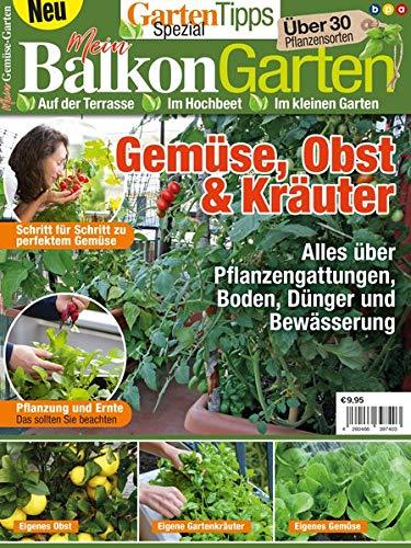 GartenTipps Spezial: Mein Balkongarten: Auf der Terrasse, im Hochbeet, im kleinen Garten