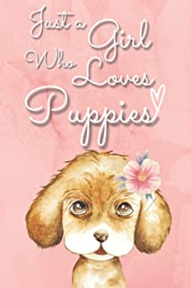 Just A Girl Who Loves Puppies: Just a Girl Who Loves Dogs, Cute Puppy Notebook, Dog Journal, Diary, Planner, Blank Lined N...