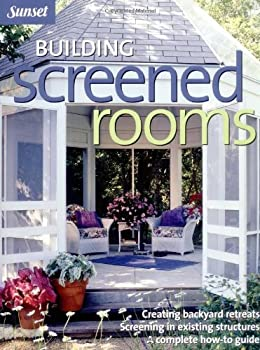 Building Screened Rooms  Creating Backyard Retreats Screening in Existing Structures A Complete How-to Guide