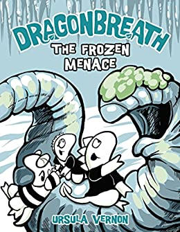 Dragonbreath #11: The Frozen Menace by [Ursula Vernon]