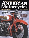 Standard Catalog of American Motorcycles 1898-1981: The Only Book to Fully Chronicle Every Bike Ever Built