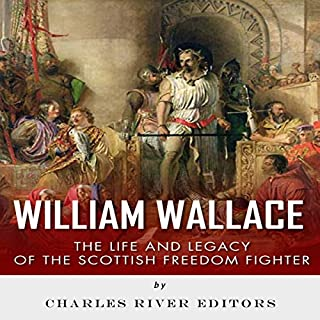 William Wallace: The Life and Legacy of the Scottish Freedom Fighter cover art