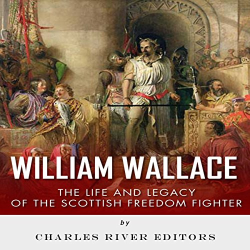 William Wallace: The Life and Legacy of the Scottish Freedom Fighter audiobook cover art