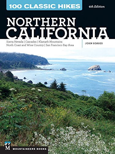 100 Classic Hikes: Northern California: Sierra Nevada, Cascades, Klamath Mountains, North Coast and Wine Country, San Francisco Bay Area