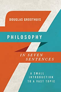 Philosophy in Seven Sentences: A Small Introduction to a Vast Topic (Introductions in Seven Sentences)