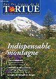 SUR LES TRACES DE LA TORTUE, N° 13, PRINTEMPS 2001, INDISPENSABLE MONTAGNE