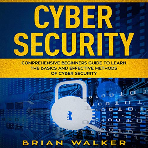 Cyber Security: Comprehensive Beginners Guide to Learn the Basics and Effective Methods of Cyber Security audiobook cover art