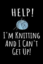 Help! I'm Knitting and I Can't Get Up!: Funny Knitter Quote Notebook - Black, Blue & White Blank Lined College Ruled Compo...