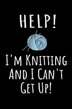 Help! I'm Knitting and I Can't Get Up!: Funny Knitter Quote Notebook - Black, Blue & White Blank Lined College Ruled Composition Note Book Pad - Fun ... for Men and Women Who Love to Knit - Size 6x9