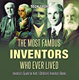 The Most Famous Inventors Who Ever Lived | Inventor's Guide for Kids | Children's Inventors Books (English Edition)