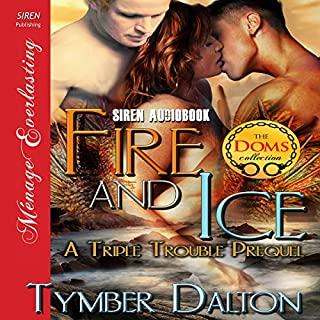 Fire and Ice: A Triple Trouble Prequel     Siren Publishing Menage Everlasting              By:                                                                                                                                 Tymber Dalton                               Narrated by:                                                                                                                                 Veronica Heart                      Length: 8 hrs and 35 mins     37 ratings     Overall 4.1