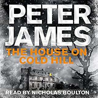 The House on Cold Hill                   By:                                                                                                                                 Peter James                               Narrated by:                                                                                                                                 Nicholas Boulton                      Length: 8 hrs and 46 mins     789 ratings     Overall 4.1